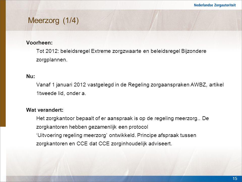 Meerzorg (1/4) Voorheen: Tot 2012: beleidsregel Extreme zorgzwaarte en beleidsregel Bijzondere zorgplannen. Nu: Vanaf 1 januari 2012 vastgelegd in de