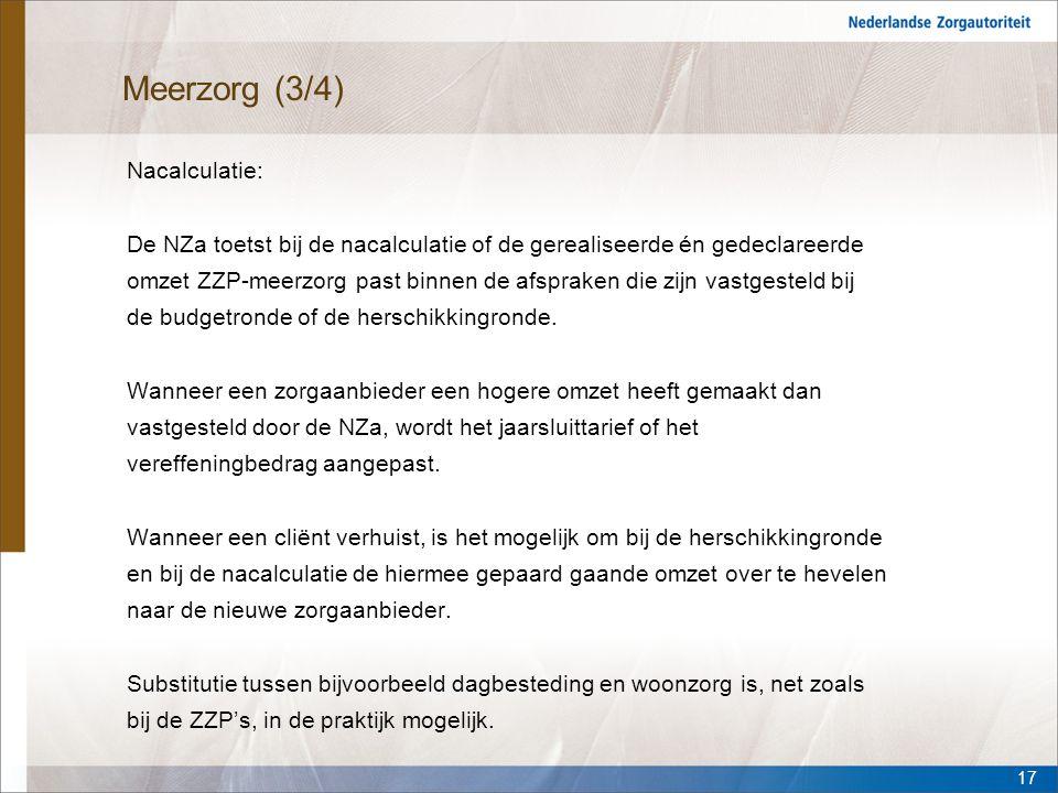 Meerzorg (3/4) Nacalculatie: De NZa toetst bij de nacalculatie of de gerealiseerde én gedeclareerde omzet ZZP-meerzorg past binnen de afspraken die zi