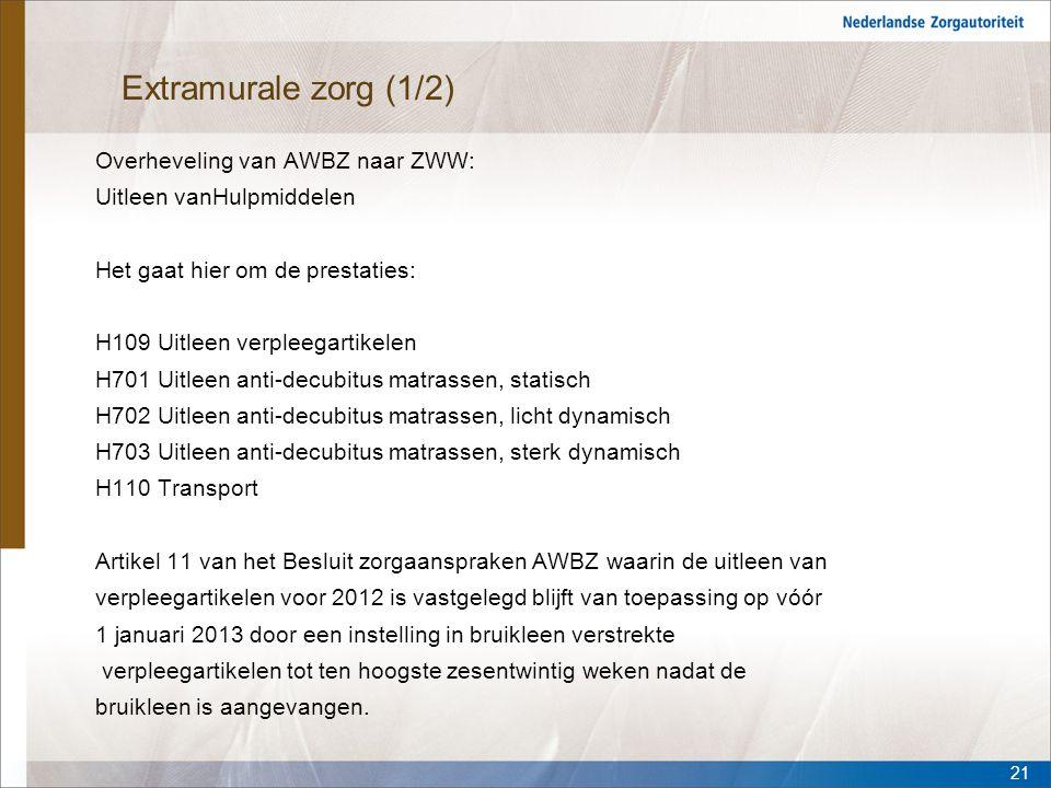 Extramurale zorg (1/2) Overheveling van AWBZ naar ZWW: Uitleen vanHulpmiddelen Het gaat hier om de prestaties: H109 Uitleen verpleegartikelen H701 Uit