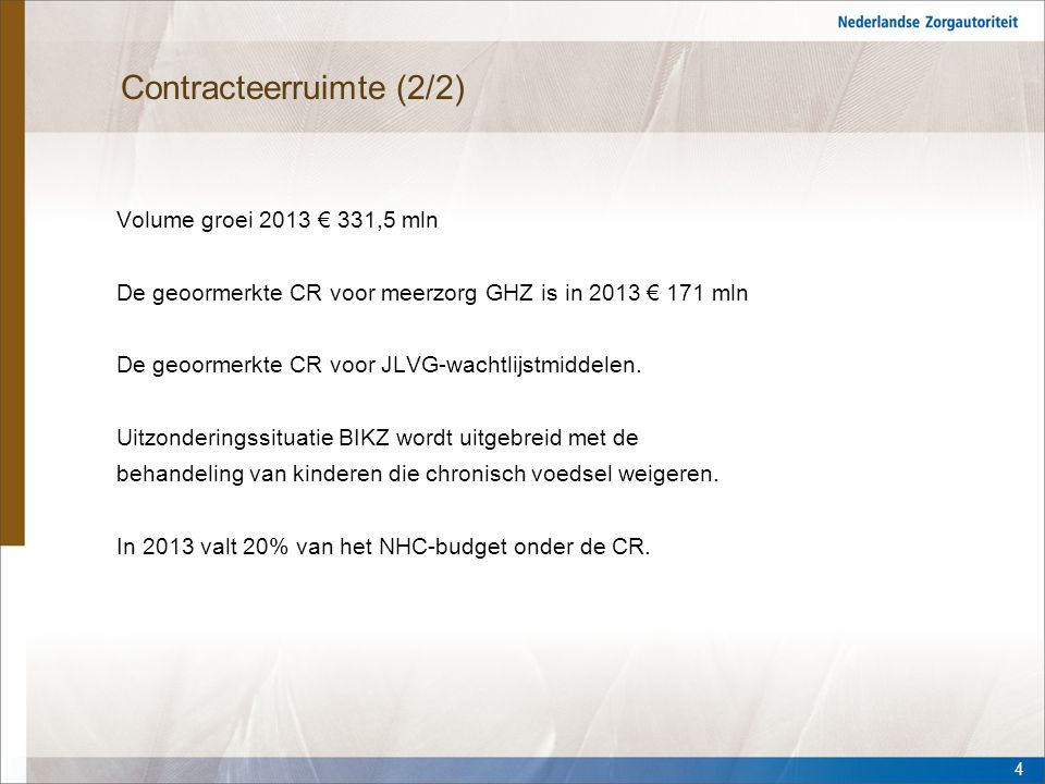 Contracteerruimte (2/2) Volume groei 2013 € 331,5 mln De geoormerkte CR voor meerzorg GHZ is in 2013 € 171 mln De geoormerkte CR voor JLVG-wachtlijstm