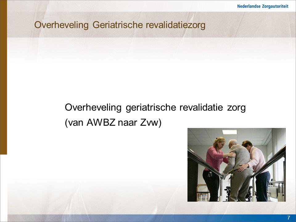 Overheveling Geriatrische revalidatiezorg Overheveling geriatrische revalidatie zorg (van AWBZ naar Zvw) 7