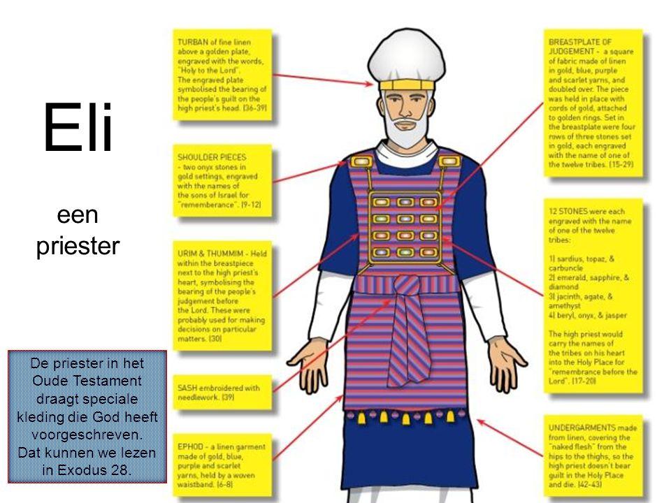 Eli een priester De priester in het Oude Testament draagt speciale kleding die God heeft voorgeschreven. Dat kunnen we lezen in Exodus 28.