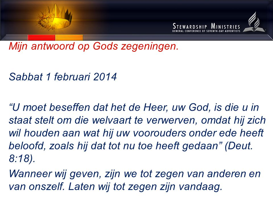 """Mijn antwoord op Gods zegeningen. Sabbat 1 februari 2014 """"U moet beseffen dat het de Heer, uw God, is die u in staat stelt om die welvaart te verwerve"""