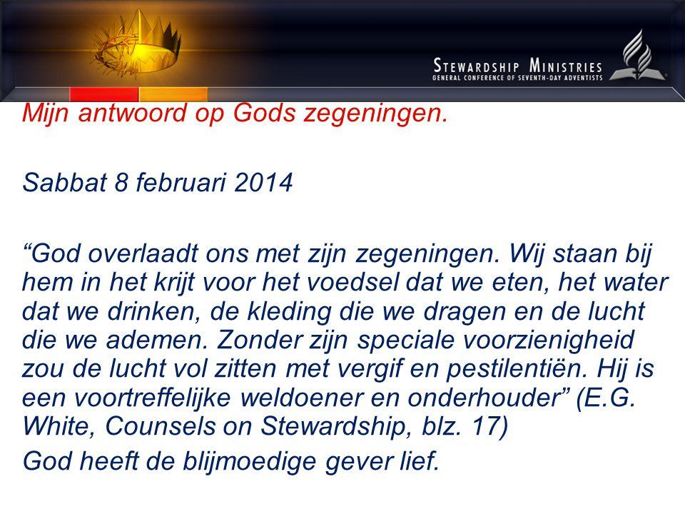 """Mijn antwoord op Gods zegeningen. Sabbat 8 februari 2014 """"God overlaadt ons met zijn zegeningen. Wij staan bij hem in het krijt voor het voedsel dat w"""