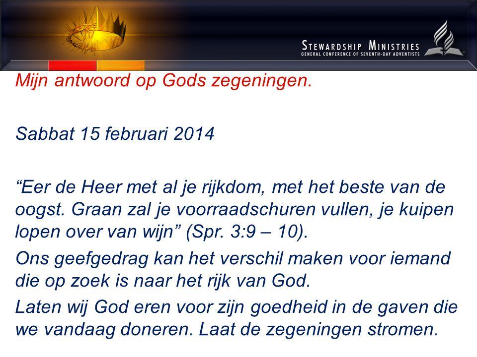 """Mijn antwoord op Gods zegeningen. Sabbat 15 februari 2014 """"Eer de Heer met al je rijkdom, met het beste van de oogst. Graan zal je voorraadschuren vul"""