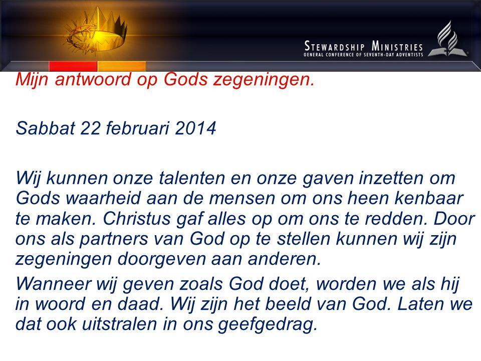 Mijn antwoord op Gods zegeningen. Sabbat 22 februari 2014 Wij kunnen onze talenten en onze gaven inzetten om Gods waarheid aan de mensen om ons heen k