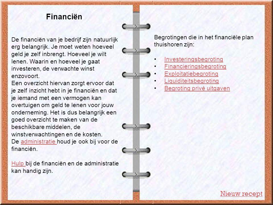 Financiën Nieuw recept De financiën van je bedrijf zijn natuurlijk erg belangrijk. Je moet weten hoeveel geld je zelf inbrengt. Hoeveel je wilt lenen.