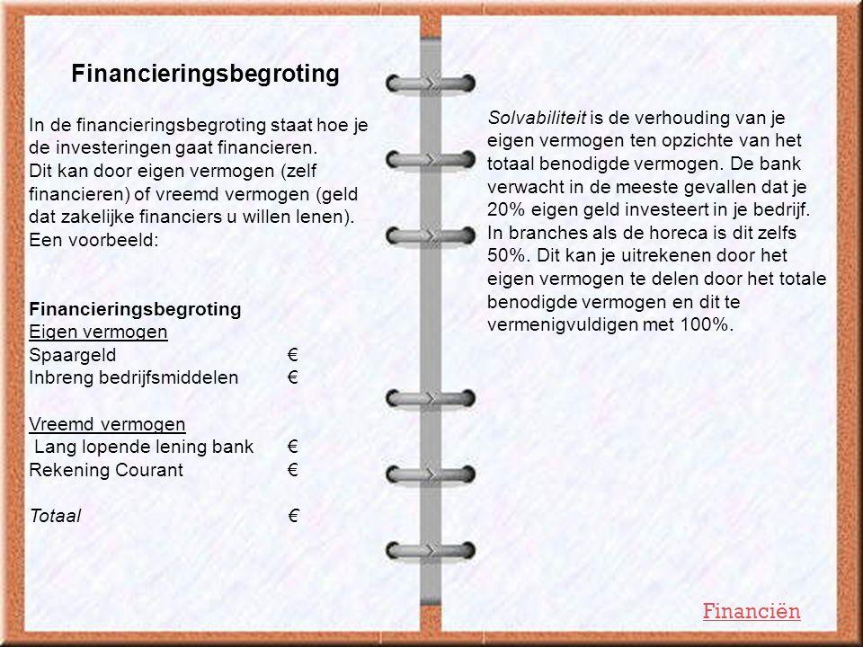 Financieringsbegroting In de financieringsbegroting staat hoe je de investeringen gaat financieren. Dit kan door eigen vermogen (zelf financieren) of