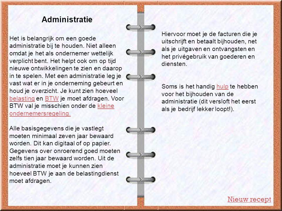 Administratie Nieuw recept Het is belangrijk om een goede administratie bij te houden. Niet alleen omdat je het als ondernemer wettelijk verplicht ben