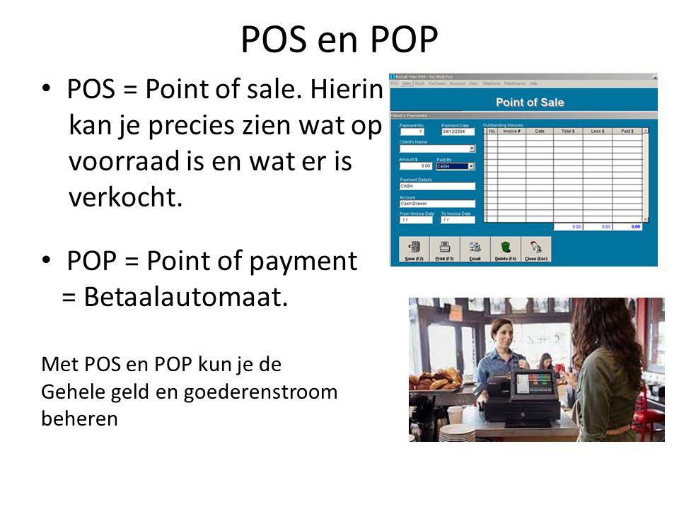POS en POP • POS = Point of sale. Hierin kan je precies zien wat op voorraad is en wat er is verkocht. • POP = Point of payment = Betaalautomaat. Met