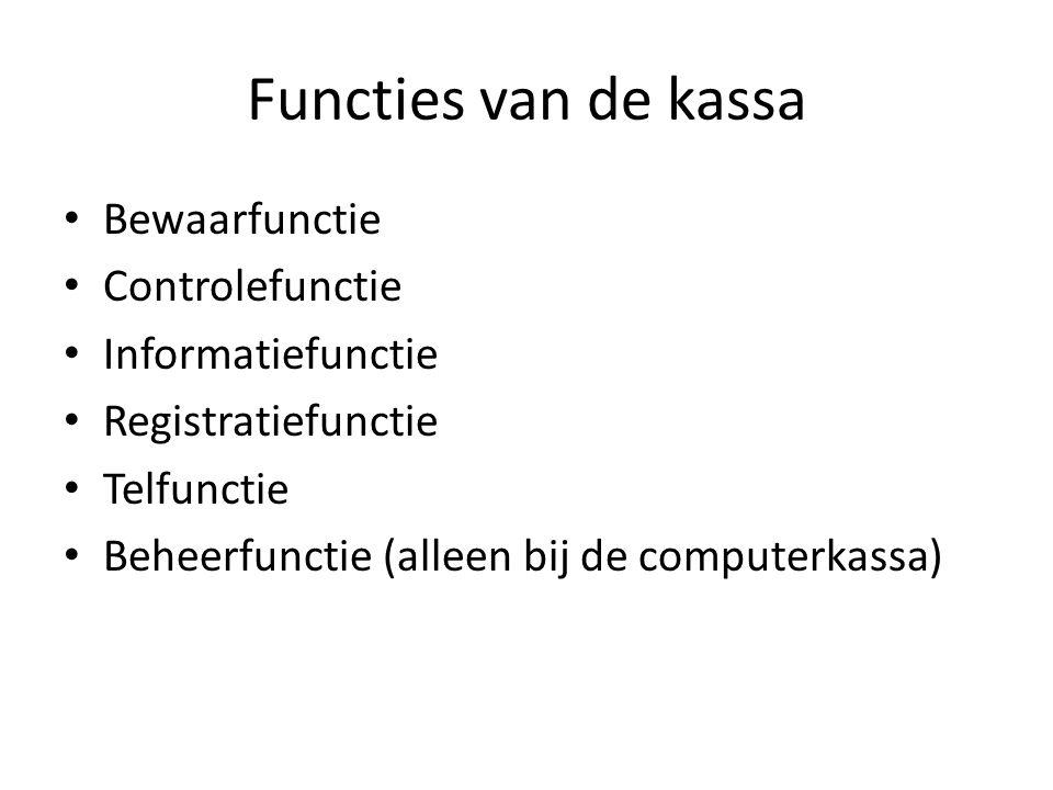 Functies van de kassa • Bewaarfunctie • Controlefunctie • Informatiefunctie • Registratiefunctie • Telfunctie • Beheerfunctie (alleen bij de computerk