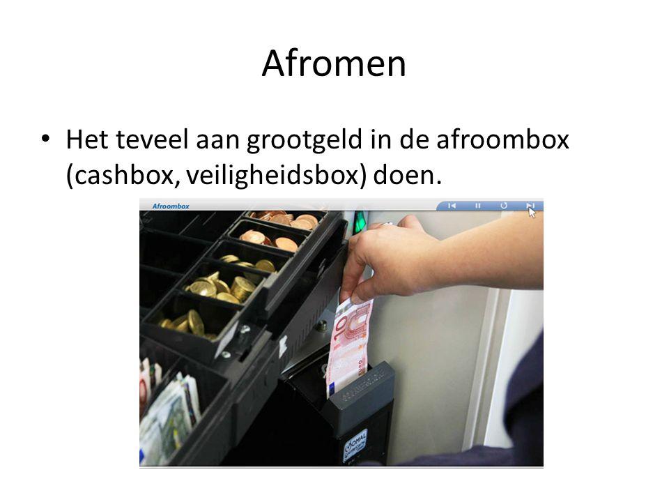 Afromen • Het teveel aan grootgeld in de afroombox (cashbox, veiligheidsbox) doen.