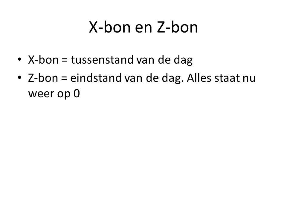 X-bon en Z-bon • X-bon = tussenstand van de dag • Z-bon = eindstand van de dag. Alles staat nu weer op 0