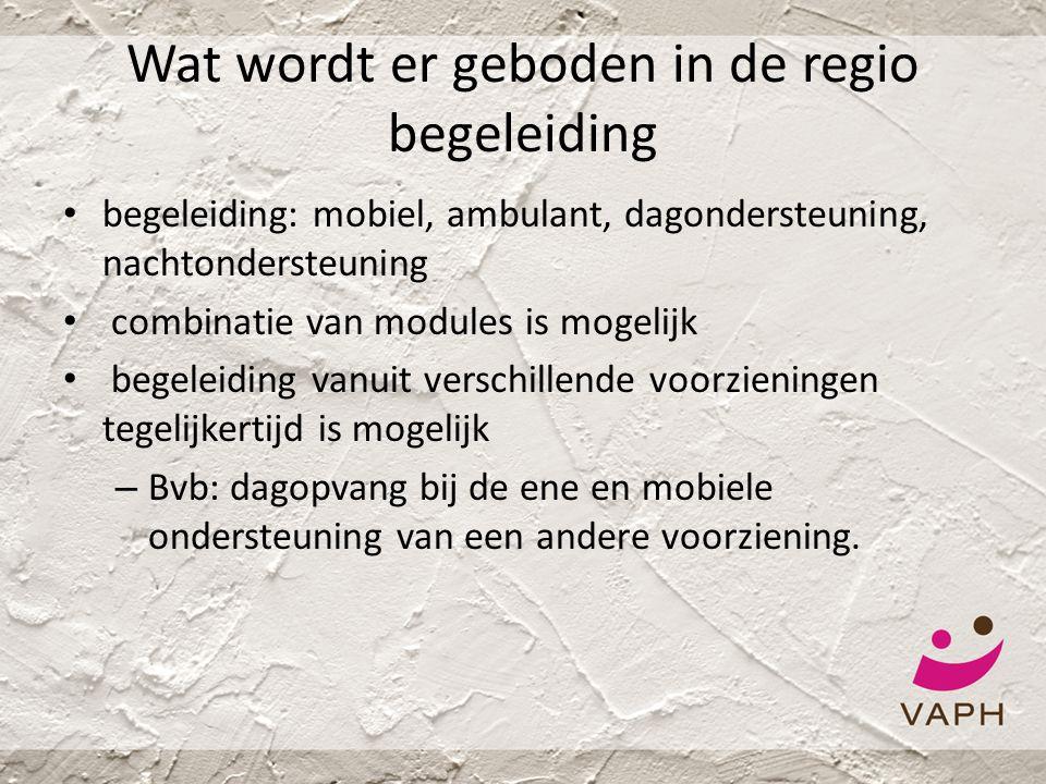 Wat wordt er geboden in de regio begeleiding • begeleiding: mobiel, ambulant, dagondersteuning, nachtondersteuning • combinatie van modules is mogelij