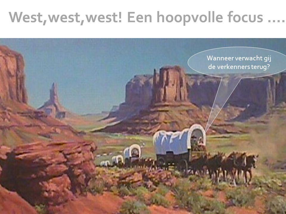 West,west,west! Een hoopvolle focus …. Wanneer verwacht gij de verkenners terug