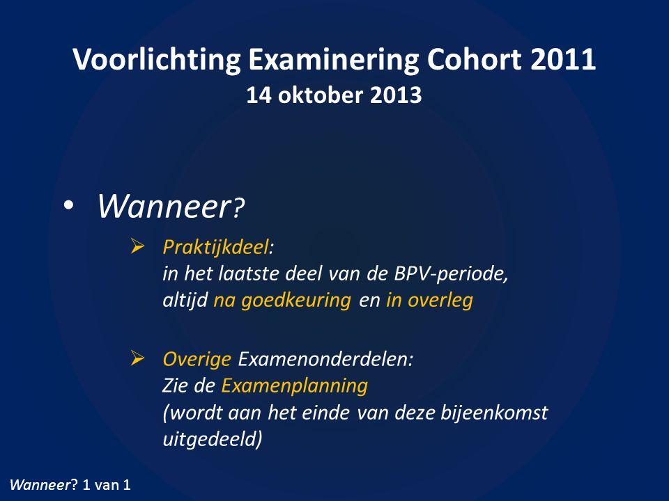 Voorlichting Examinering Cohort 2011 14 oktober 2013 • Wanneer .