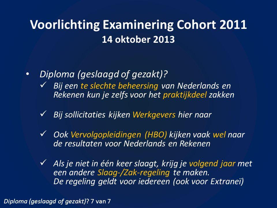 Voorlichting Examinering Cohort 2011 14 oktober 2013 • Diploma (geslaagd of gezakt).