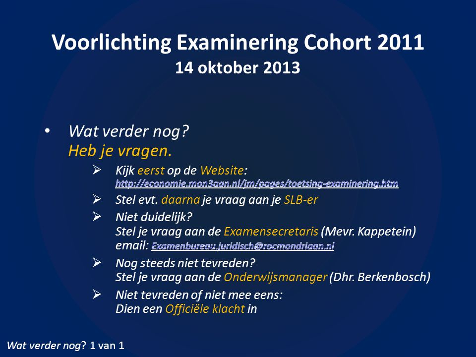 Voorlichting Examinering Cohort 2011 14 oktober 2013 Wat verder nog 1 van 1