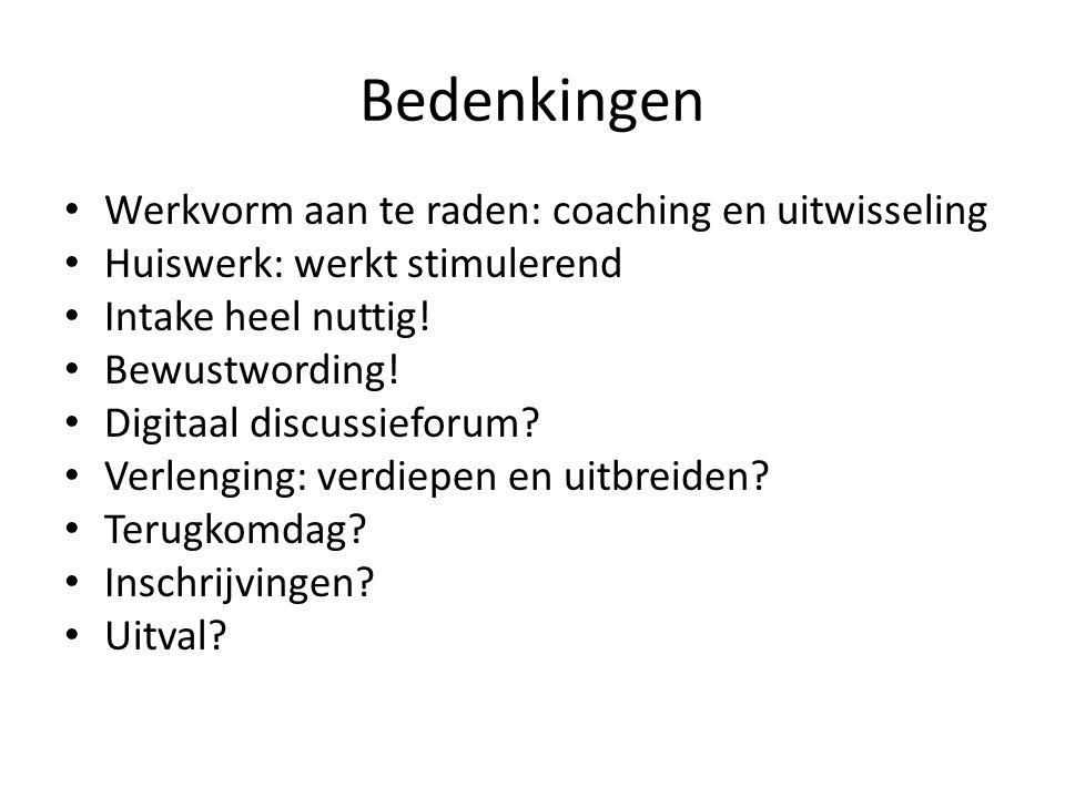 Bedenkingen • Werkvorm aan te raden: coaching en uitwisseling • Huiswerk: werkt stimulerend • Intake heel nuttig.