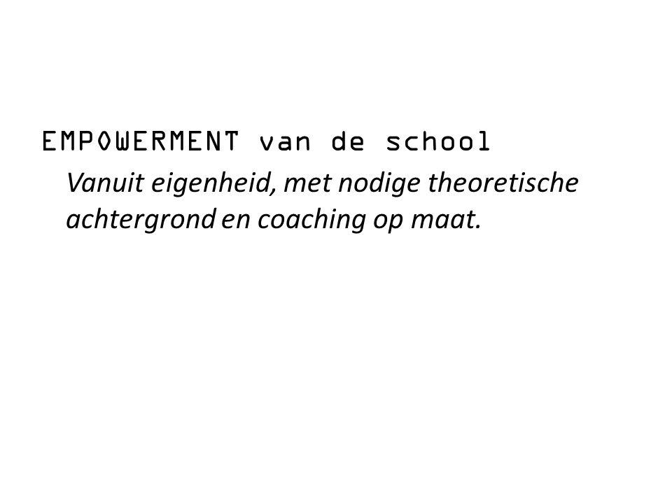 EMPOWERMENT van de school Vanuit eigenheid, met nodige theoretische achtergrond en coaching op maat.