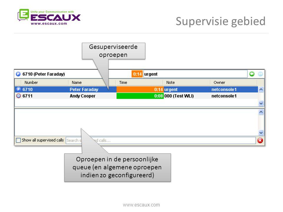 Supervisie gebied www.escaux.com Oproepen in de persoonlijke queue (en algemene oproepen indien zo geconfigureerd) Gesuperviseerde oproepen