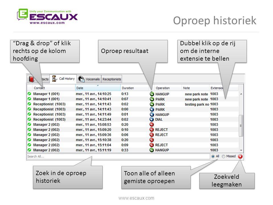 """Oproep historiek www.escaux.com Oproep resultaat Toon alle of alleen gemiste oproepen Zoek in de oproep historiek """"Drag & drop"""" of klik rechts op de k"""