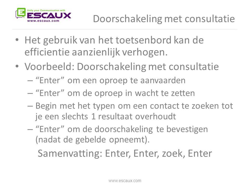 Doorschakeling met consultatie • Het gebruik van het toetsenbord kan de efficientie aanzienlijk verhogen. • Voorbeeld: Doorschakeling met consultatie