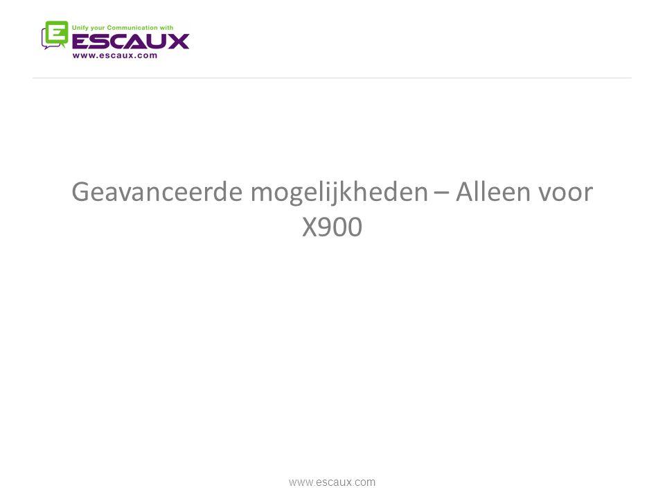 Geavanceerde mogelijkheden – Alleen voor X900 www.escaux.com