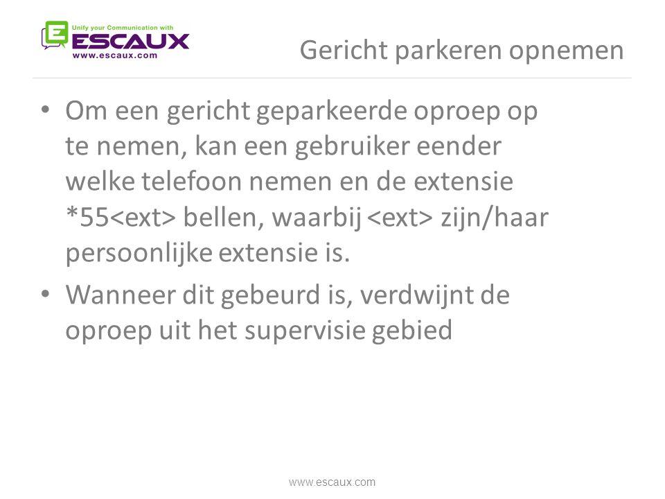 Gericht parkeren opnemen • Om een gericht geparkeerde oproep op te nemen, kan een gebruiker eender welke telefoon nemen en de extensie *55 bellen, waa