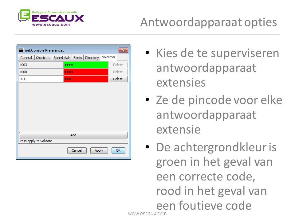 Antwoordapparaat opties www.escaux.com • Kies de te superviseren antwoordapparaat extensies • Ze de pincode voor elke antwoordapparaat extensie • De a
