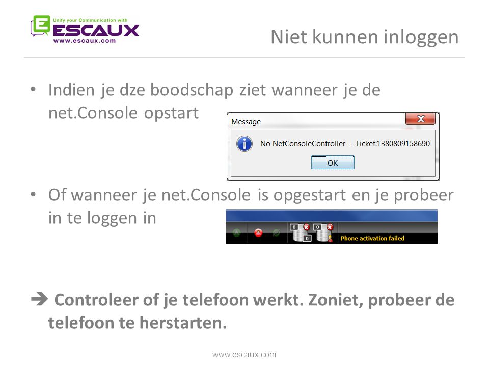 • Indien je dze boodschap ziet wanneer je de net.Console opstart • Of wanneer je net.Console is opgestart en je probeer in te loggen in  Controleer o