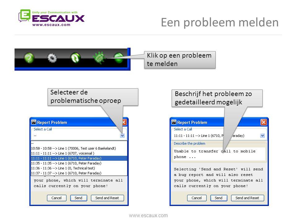 Een probleem melden www.escaux.com Klik op een probleem te melden Selecteer de problematische oproep Beschrijf het probleem zo gedetailleerd mogelijk