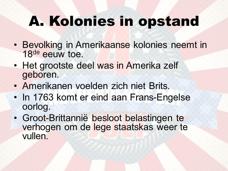 A.Kolonies in opstand •Bevolking in Amerikaanse kolonies neemt in 18 de eeuw toe.