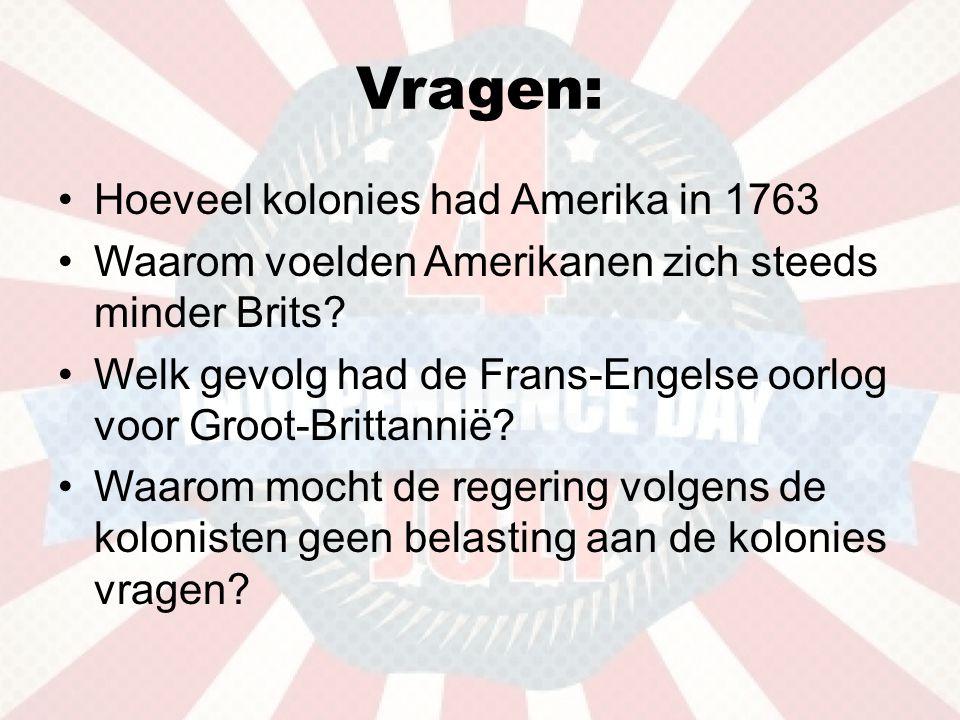 Vragen: •Hoeveel kolonies had Amerika in 1763 •Waarom voelden Amerikanen zich steeds minder Brits.