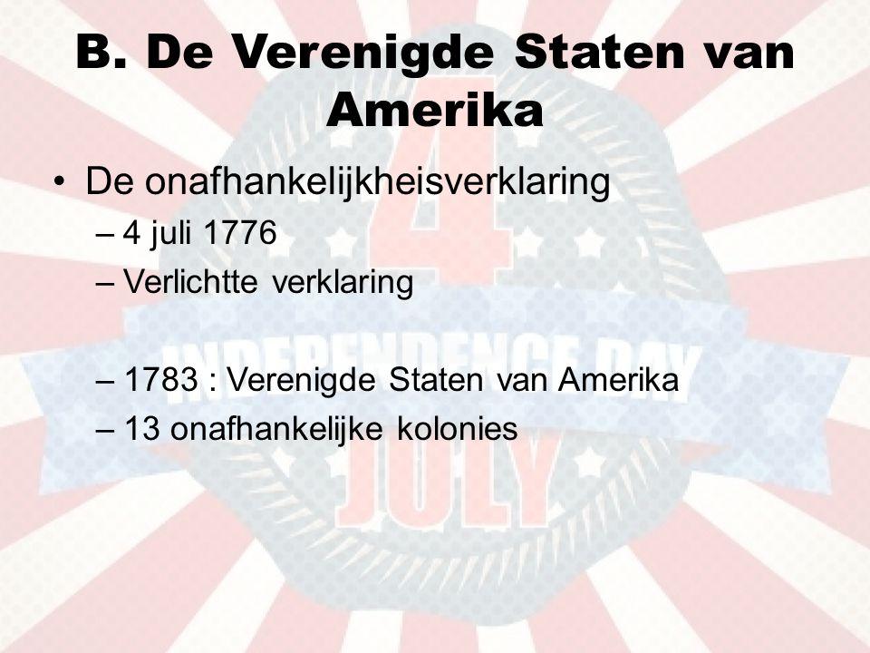 B. De Verenigde Staten van Amerika •De onafhankelijkheisverklaring –4 juli 1776 –Verlichtte verklaring –1783 : Verenigde Staten van Amerika –13 onafha