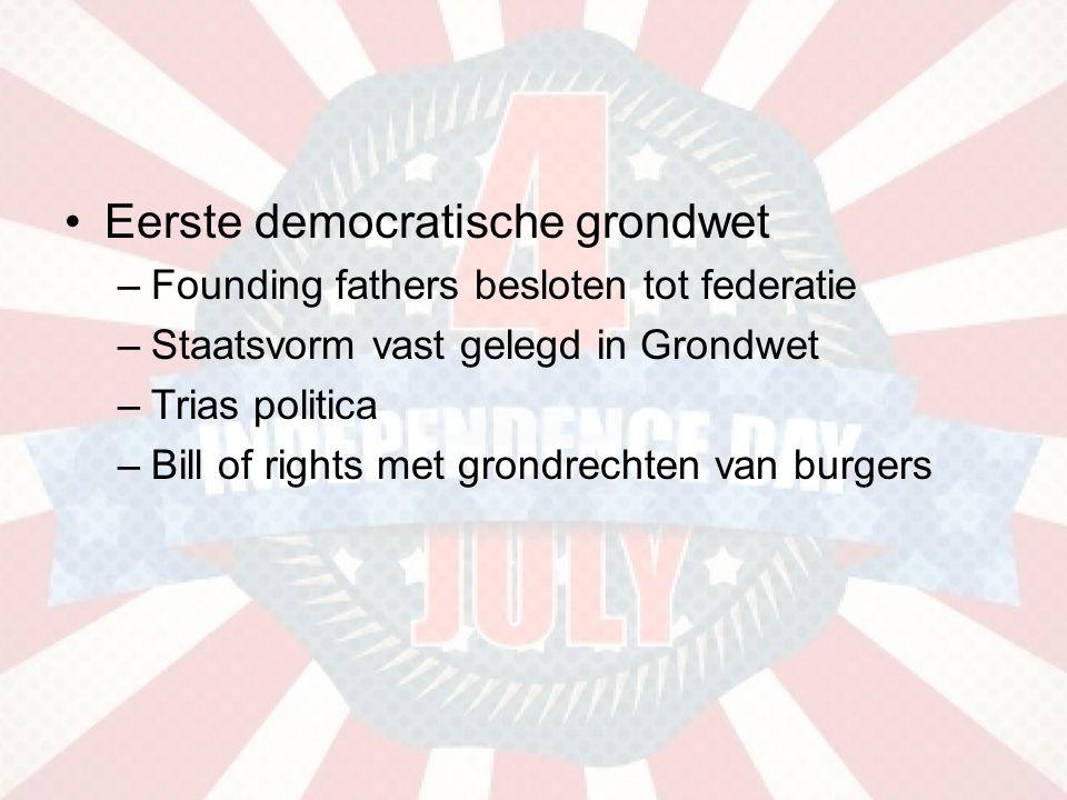 •Eerste democratische grondwet –Founding fathers besloten tot federatie –Staatsvorm vast gelegd in Grondwet –Trias politica –Bill of rights met grondrechten van burgers