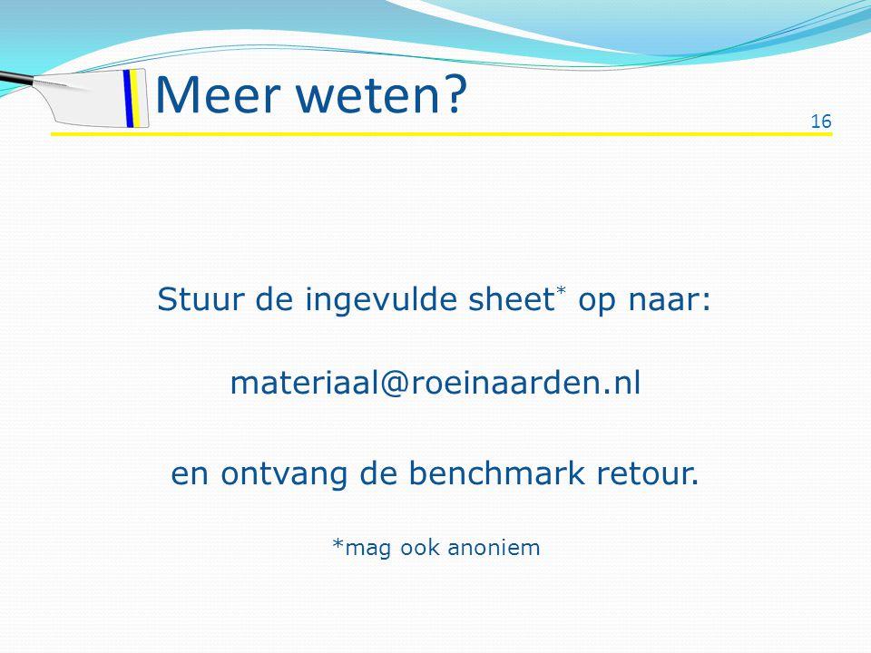 16 Meer weten? Stuur de ingevulde sheet * op naar: materiaal@roeinaarden.nl en ontvang de benchmark retour. *mag ook anoniem