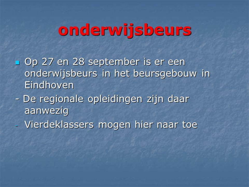 onderwijsbeurs  Op 27 en 28 september is er een onderwijsbeurs in het beursgebouw in Eindhoven - De regionale opleidingen zijn daar aanwezig - Vierdeklassers mogen hier naar toe