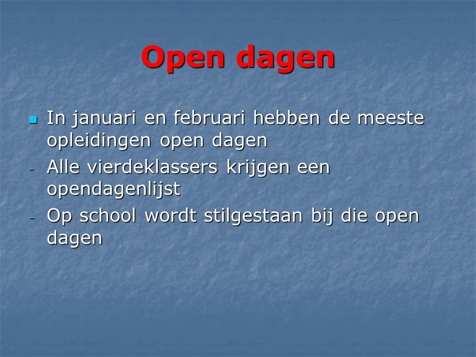 Open dagen  In januari en februari hebben de meeste opleidingen open dagen - Alle vierdeklassers krijgen een opendagenlijst - Op school wordt stilgestaan bij die open dagen