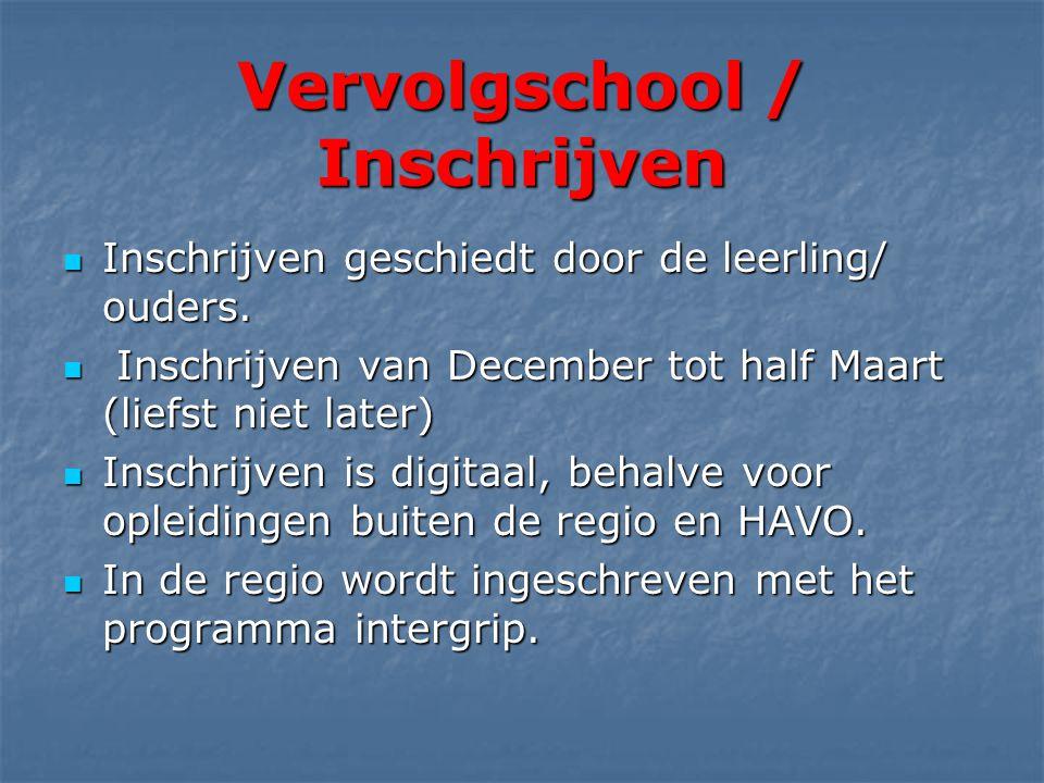 Vervolgschool / Inschrijven  Inschrijven geschiedt door de leerling/ ouders.
