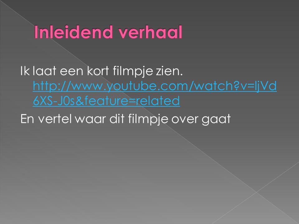 Ik laat een kort filmpje zien. http://www.youtube.com/watch?v=ljVd 6XS-J0s&feature=related http://www.youtube.com/watch?v=ljVd 6XS-J0s&feature=related