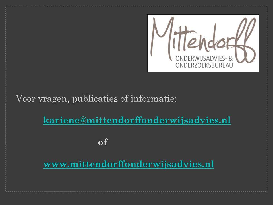 Voor vragen, publicaties of informatie: kariene@mittendorffonderwijsadvies.nl of www.mittendorffonderwijsadvies.nl kariene@mittendorffonderwijsadvies.