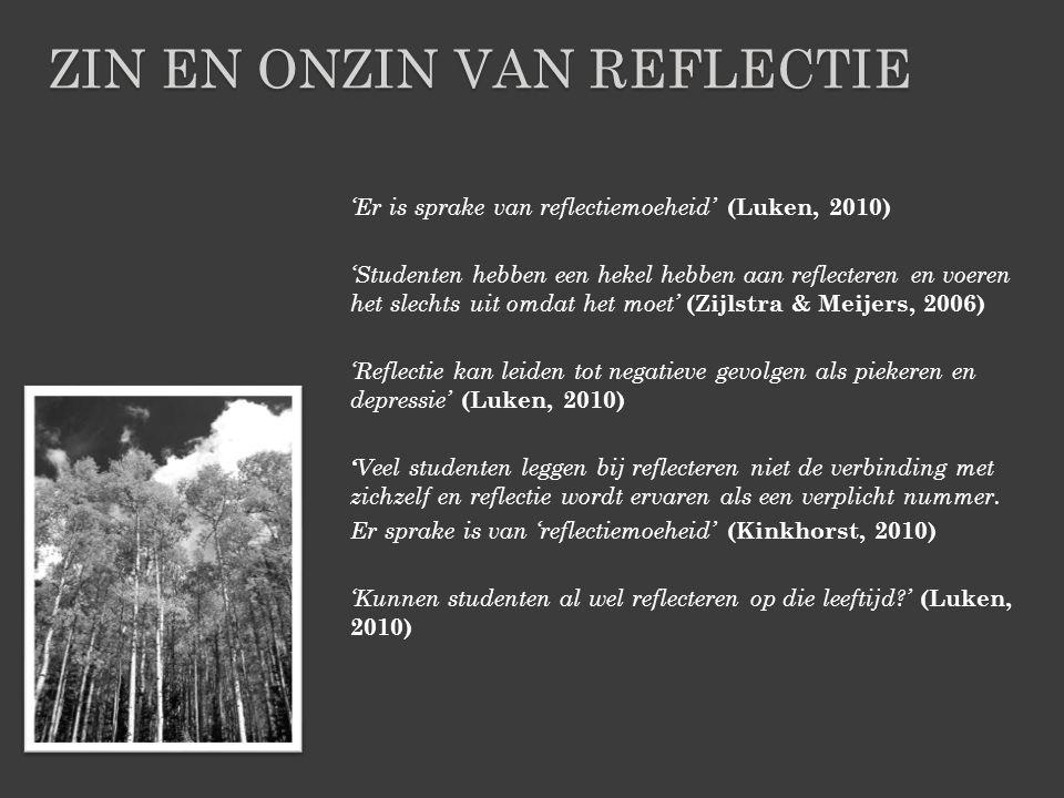'Er is sprake van reflectiemoeheid' (Luken, 2010) 'Studenten hebben een hekel hebben aan reflecteren en voeren het slechts uit omdat het moet' (Zijlst