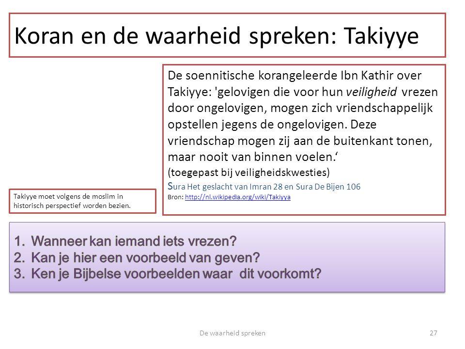 Koran en de waarheid spreken: Takiyye De waarheid spreken27 De soennitische korangeleerde Ibn Kathir over Takiyye: 'gelovigen die voor hun veiligheid