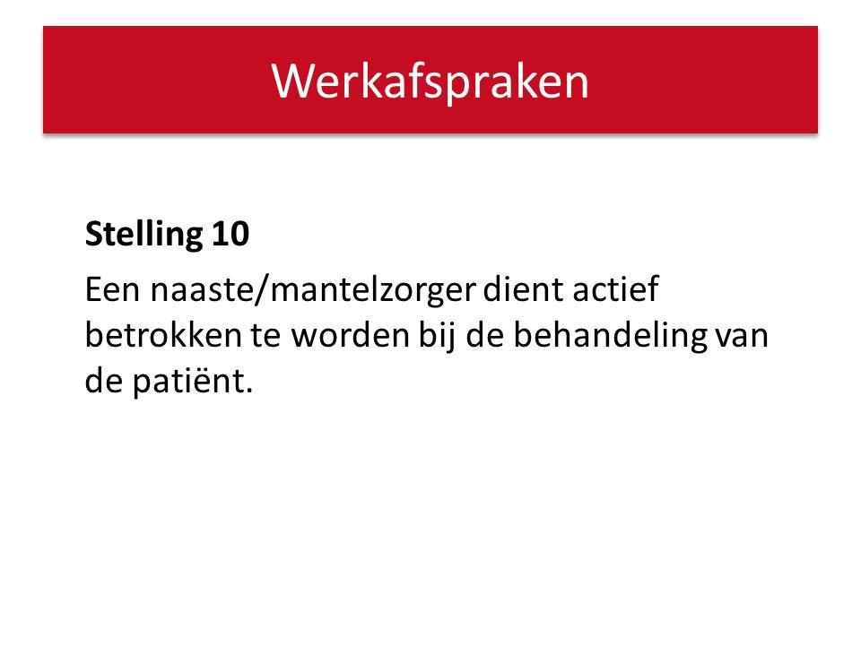Stelling 10 Een naaste/mantelzorger dient actief betrokken te worden bij de behandeling van de patiënt. Werkafspraken