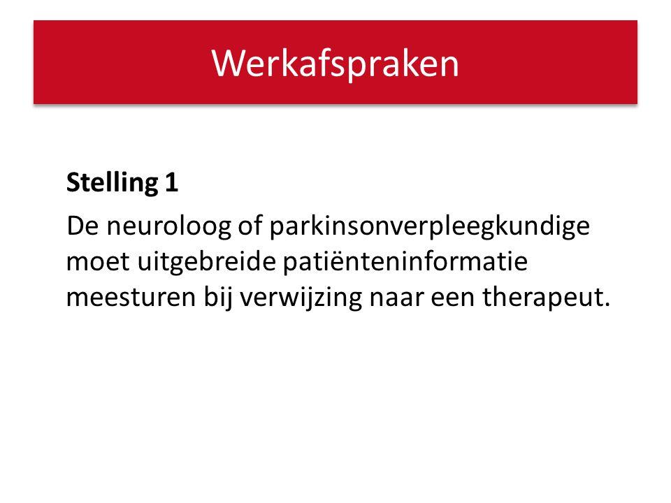 Stelling 1 De neuroloog of parkinsonverpleegkundige moet uitgebreide patiënteninformatie meesturen bij verwijzing naar een therapeut. Werkafspraken