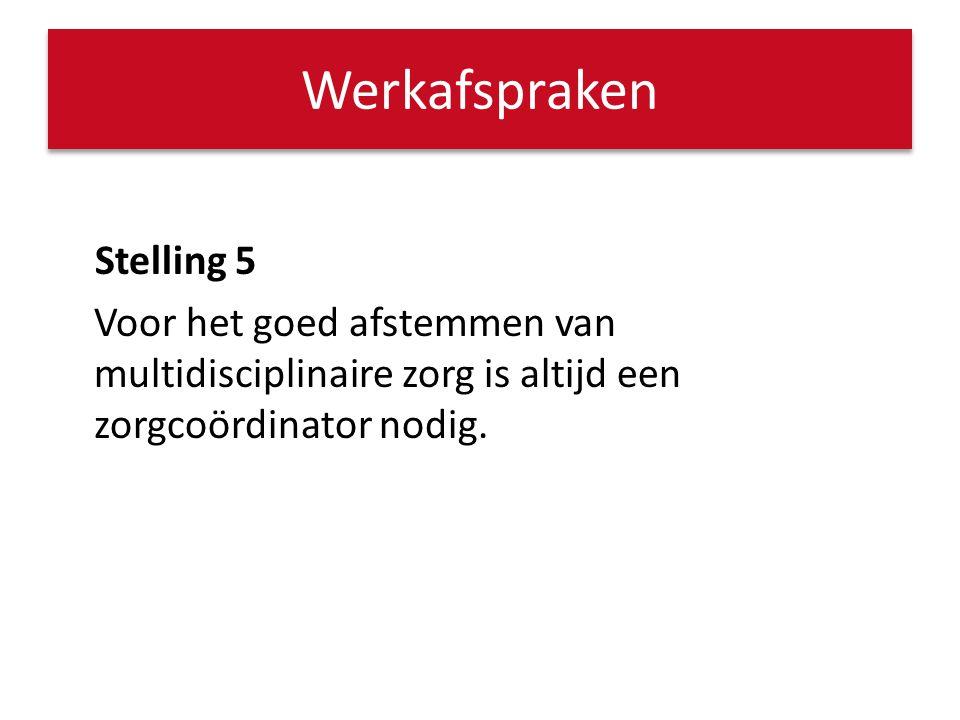 Stelling 5 Voor het goed afstemmen van multidisciplinaire zorg is altijd een zorgcoördinator nodig. Werkafspraken