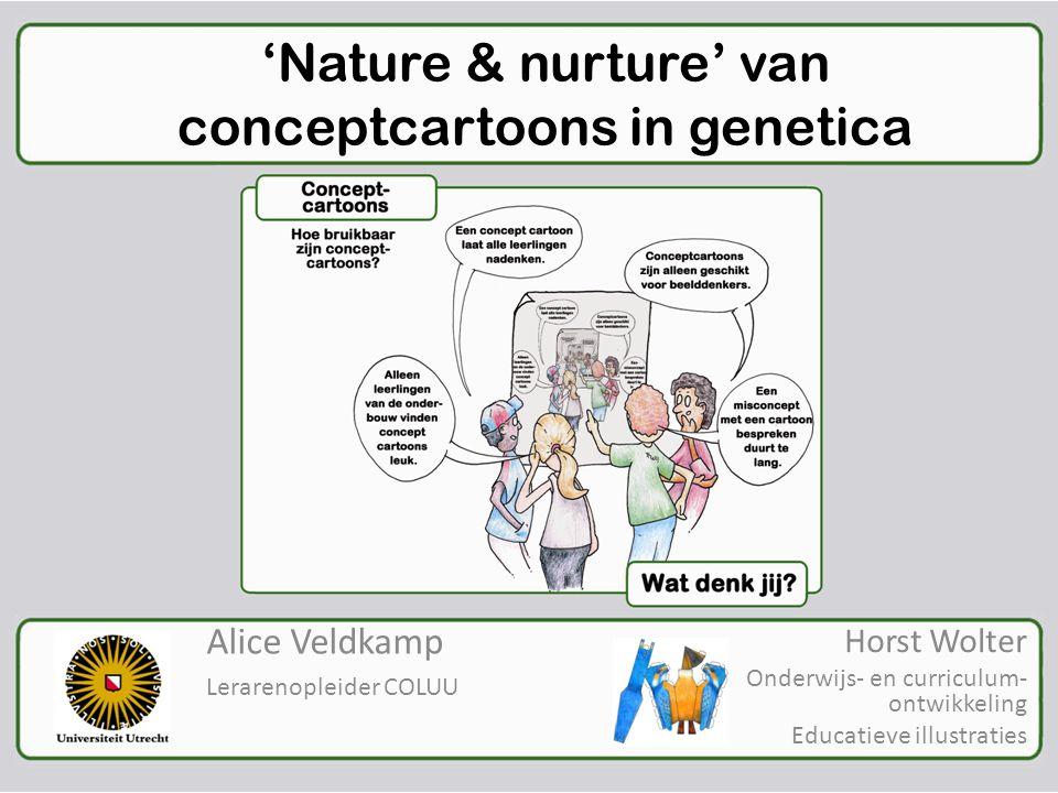 'Nature & nurture' van conceptcartoons in genetica Alice Veldkamp Lerarenopleider COLUU Horst Wolter Onderwijs- en curriculum- ontwikkeling Educatieve