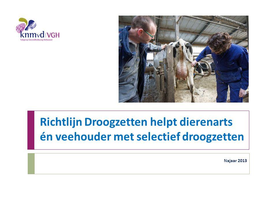 Richtlijn Droogzetten helpt dierenarts én veehouder met selectief droogzetten Najaar 2013