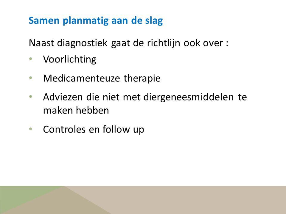Naast diagnostiek gaat de richtlijn ook over : • Voorlichting • Medicamenteuze therapie • Adviezen die niet met diergeneesmiddelen te maken hebben • C